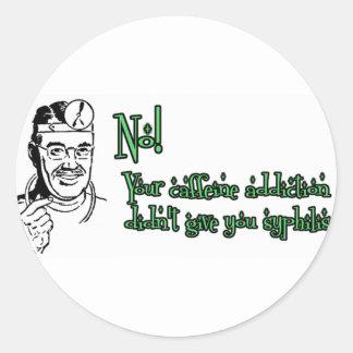 Your caffeine addiction... round sticker