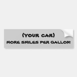 ( YOUR CAR) More Smiles Per Gallon Bumper Sticker