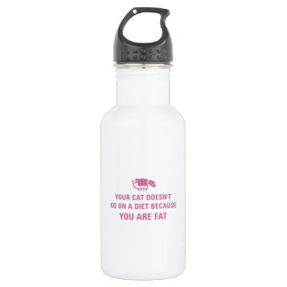 Your cat doesn't go on a diet because you are fat. 532 ml water bottle