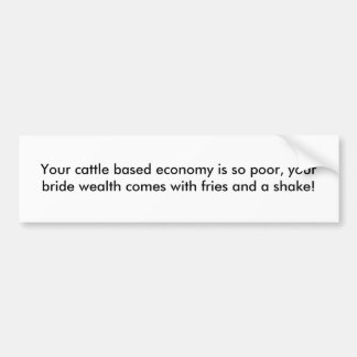 Your cattle based economy is so poor, your brid... bumper sticker