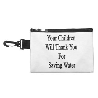 Your Children Will Thank You For Saving Water Accessory Bag
