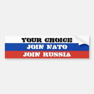Your choice, Join NATO or Join Russia Bumper Sticker