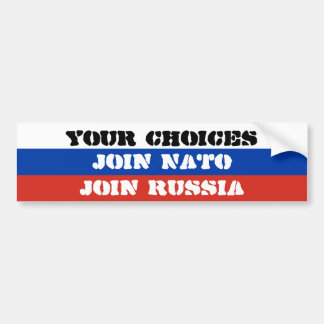 Your choices, Join NATO or Join Russia Bumper Sticker