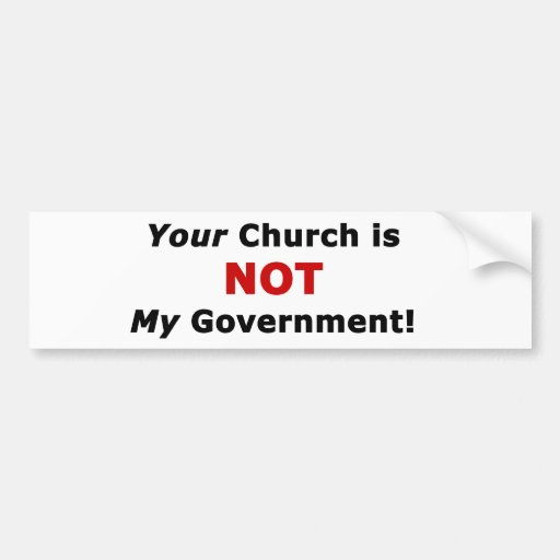 Your Church is NOT My Government Bumper Stickers