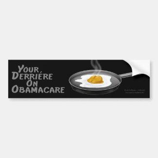 """Your Derriere On Obamacare"" bumper sticker"