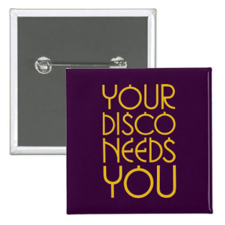 Your Disco Needs You 15 Cm Square Badge