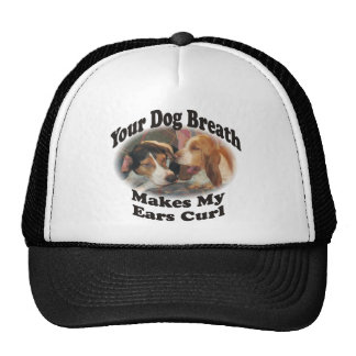 Your Dog Breath Makes My Ears Curl Cap