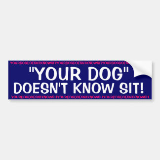 Your Dog doesn't know sit ! Bumper Sticker