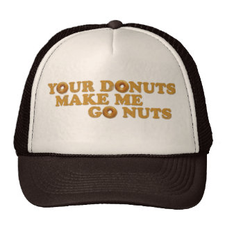 Your Donuts Make Me Go Nuts Cap
