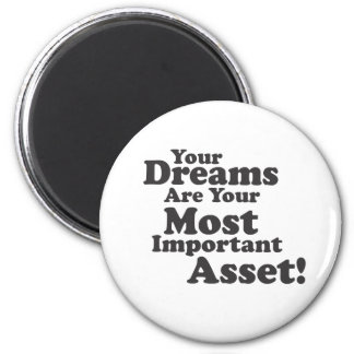 Your Dreams Are Your Most Important Asset! 6 Cm Round Magnet