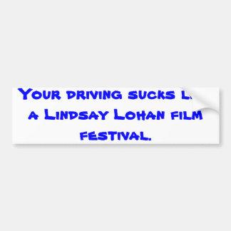 Your driving sucks like a Lindsay Lohan film fe... Bumper Sticker