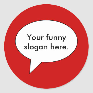 your-funny-slogan-here01 classic round sticker