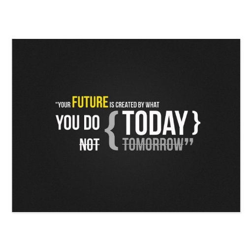 Your future is what you do today, not tomorrow postcards