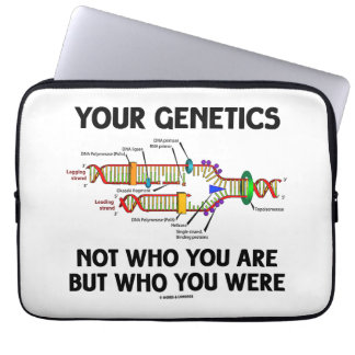 Your Genetics Not Who You Are But Who You Were Laptop Computer Sleeves