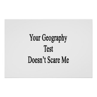 Your Geography Test Doesn't Scare Me Posters