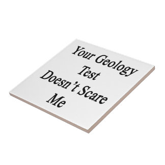 Your Geology Test Doesn't Scare Me Ceramic Tiles