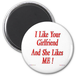 Your Girlfriend Likes Me! Magnet