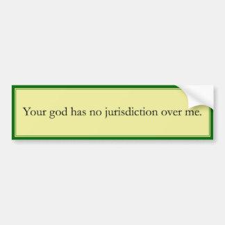 Your god has no jurisdiction over me. bumper sticker
