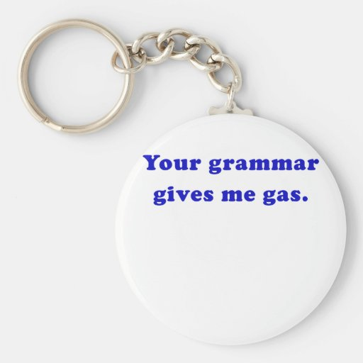 Your Grammar Gives me Gas Keychain