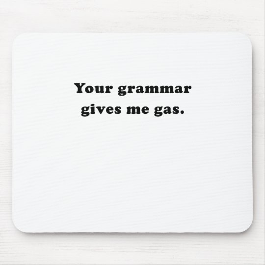 Your Grammar Gives me Gas Mouse Pad