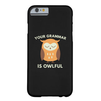Your Grammar Is Owlful Barely There iPhone 6 Case