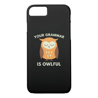 Your Grammar Is Owlful iPhone 7 Case
