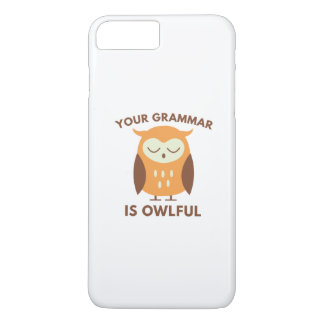 Your Grammar Is Owlful iPhone 7 Plus Case