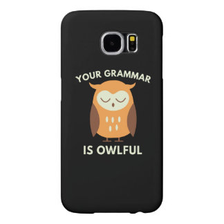 Your Grammar Is Owlful Samsung Galaxy S6 Cases