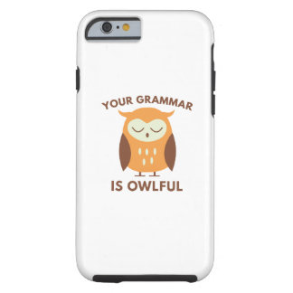 Your Grammar Is Owlful Tough iPhone 6 Case