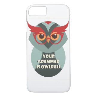 Your Grammar Is Owlfull iPhone 7 Case