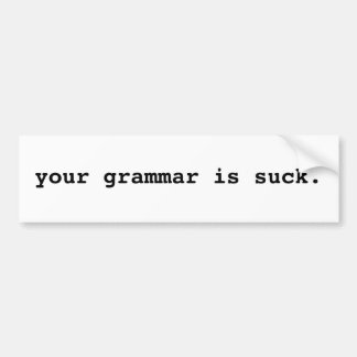 your grammar is suck Bumper Sticker