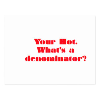 Your Hot, Whats a denominator? Postcard