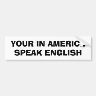 Your In America, Speak English Bumper Sticker