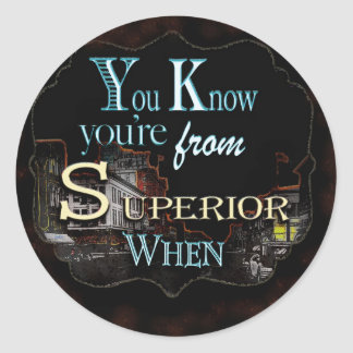 Your know you're From Superior Round Sticker