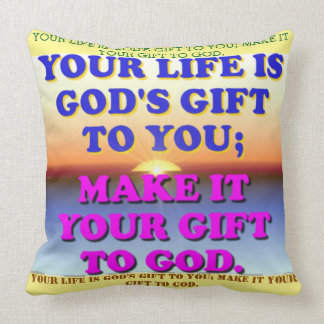 Your Life Is God's Gift To You. Throw Pillow
