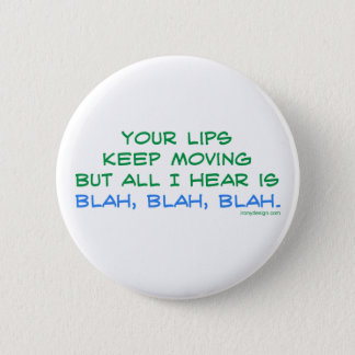 Your Lips Keep Moving But All I Hear Button
