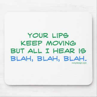 Your Lips Keep Moving But All I Hear Mousepad