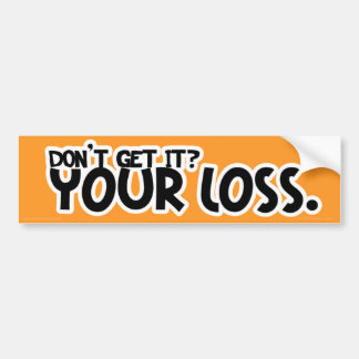 Your Loss Bumper Stickers