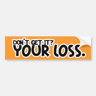 Your Loss Bumper Stickers