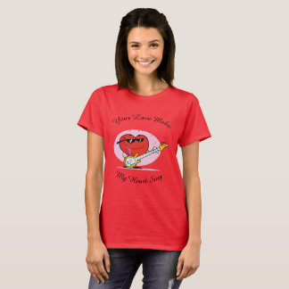 Your Love Make My Heart Sing T-Shirt