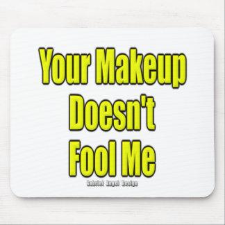 Your Makeup Doesn t Fool Me Mousepad