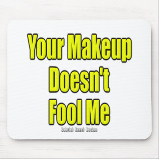 Your Makeup Doesn't Fool Me Mouse Pad