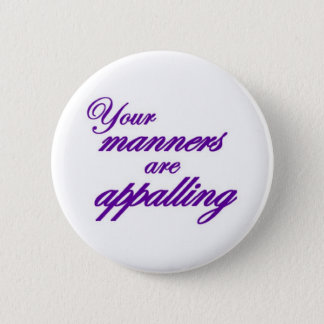 Your manners, sir, are appalling... 6 cm round badge