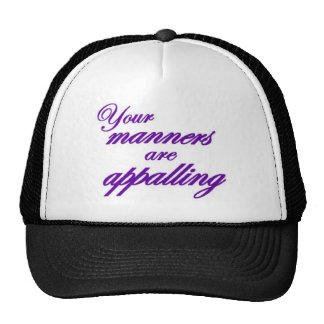 Your manners, sir, are appalling... trucker hats