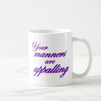 Your manners, sir, are appalling... coffee mugs