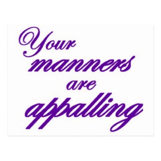 Your manners, sir, are appalling... postcard