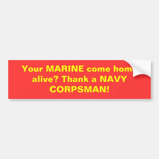 Your MARINE come home alive? Thank a NAVY CORPS... Bumper Sticker