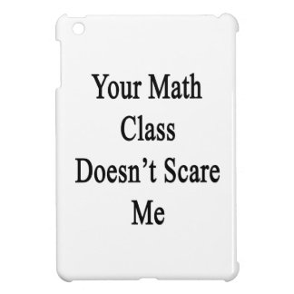 Your Math Class Doesn t Scare Me Cover For The iPad Mini