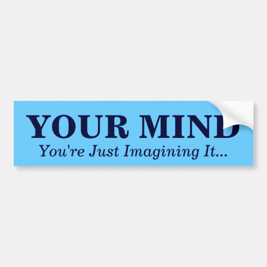 YOUR MIND , You Just Imagine It...... - Customised Bumper Sticker