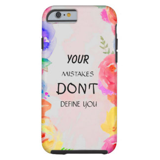 your mistakes don't define you tough iPhone 6 case